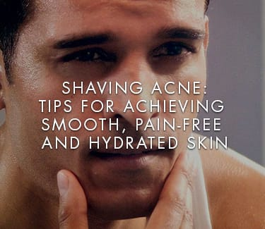 Face Shaving Tips for Oily or Acne-Prone Skin