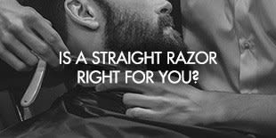 IS A STRAIGHT RAZOR RIGHT FOR YOU?