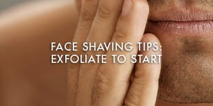 Face Shaving Tips: Exfoliate To Start