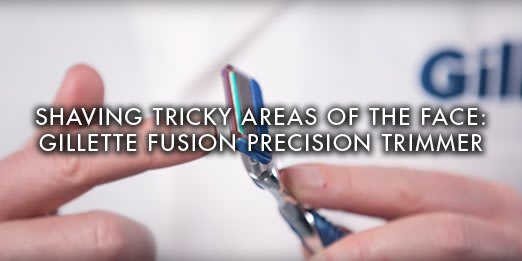 Shaving tricky areas of the face: Gillette Fusion Precision Trimmer