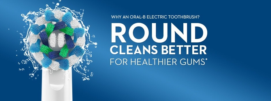WHY AN ORAL-B ELECTRIC TOOTHBRUSH? ROUND CLEANS BETTER FOR HEALTHIER  GUMS