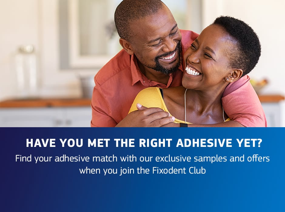 Find your adhesive match with exclusive samples and offers when joining the Fixodent Club, sign up here