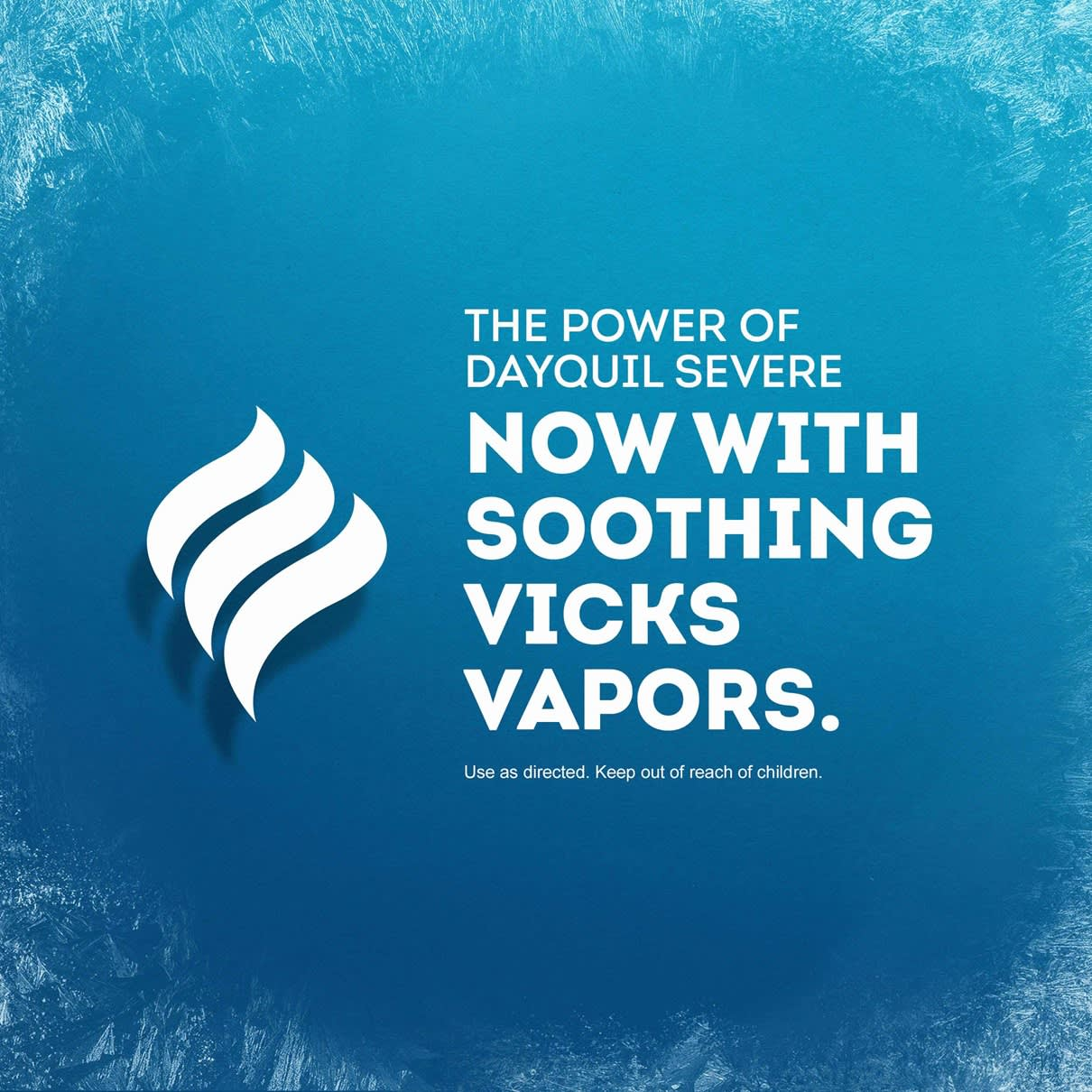The Power of DayQuil Severe Now with Soothing Vicks Vapors