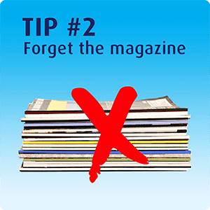 Tip 2 - Forget the magazine while walking to the bathroom