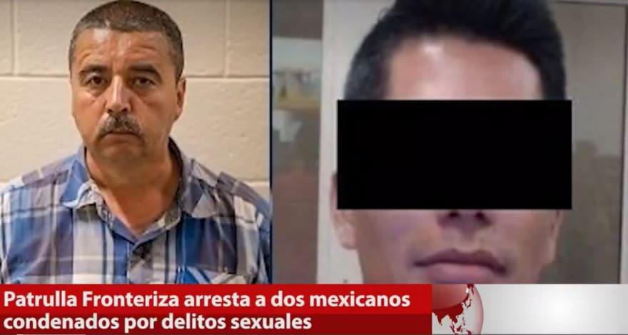 Patrulla Fronteriza arresta a dos mexicanos condenados por delitos sexuales