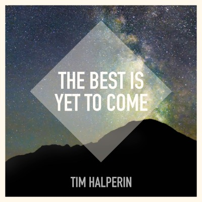 The Best Is Yet To Come By Tim Halperin Song License