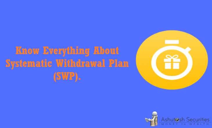 Know Everything About Systematic Withdrawal Plan (SWP).