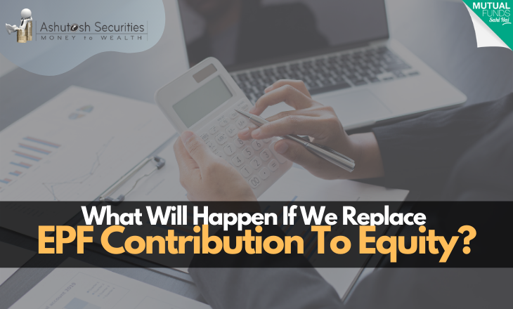 What Will Happen If We Replace EPF Contribution To Equity?