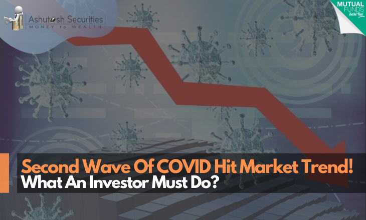 Second Wave Of COVID Hit Market Trend! What An Investor Must Do?