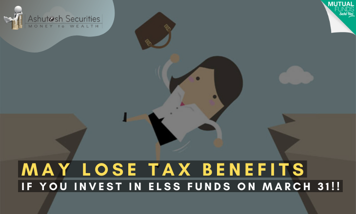 May Loose Tax Benefits If You Invest In ELSS Funds On March 31!!