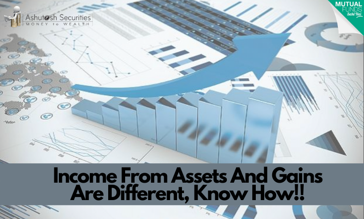 Income From Assets And Gains Are Different, Know How!!
