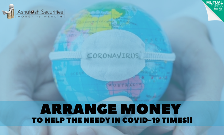 Arrange Money To Help The Needy In COVID-19 Times!!