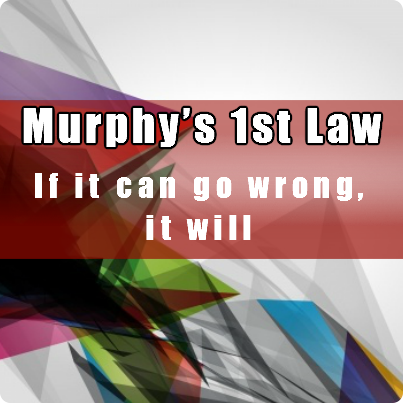 Murphy's 1st Law: If it can go wrong, it will