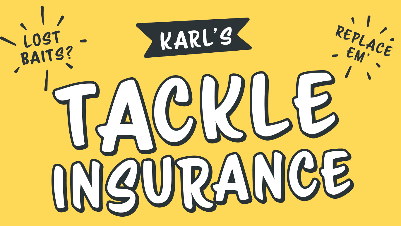 INTRODUCING KARL'S TACKLE INSURANCE
