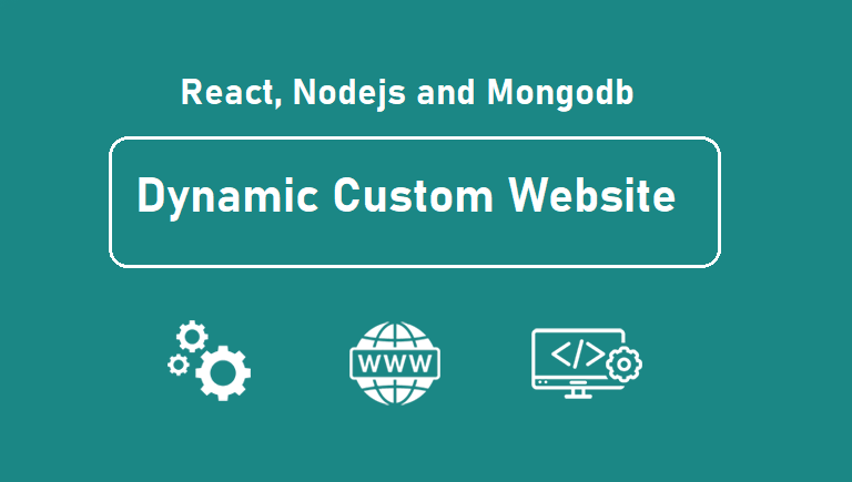 Create any kind of dynamic custom website using react, node.js and mongodb