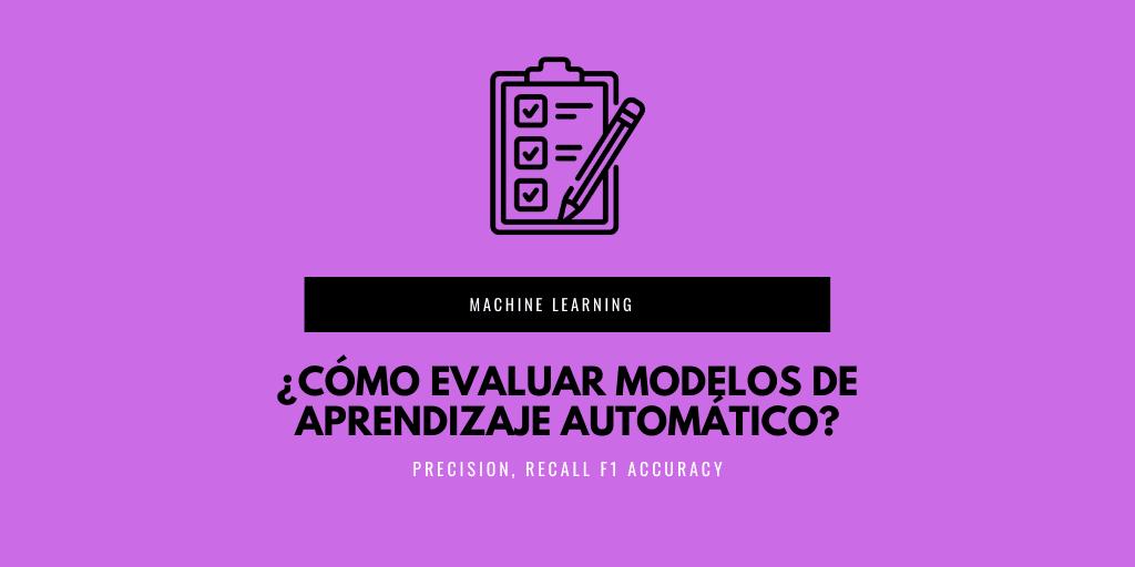 ¿Cómo evaluar modelos de aprendizaje automático?