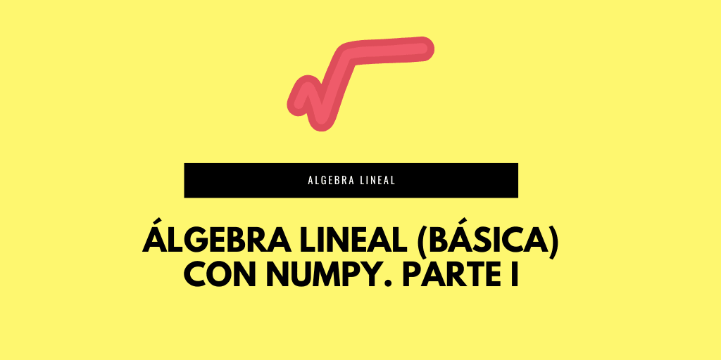 Álgebra lineal con Numpy II parte para Machine learning