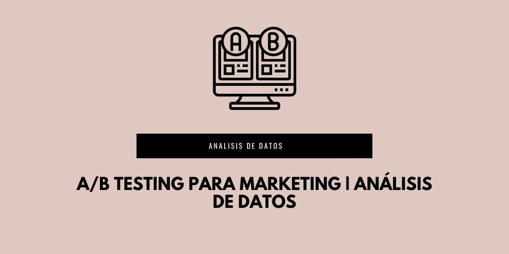 A/B testing para marketing | Análisis de datos