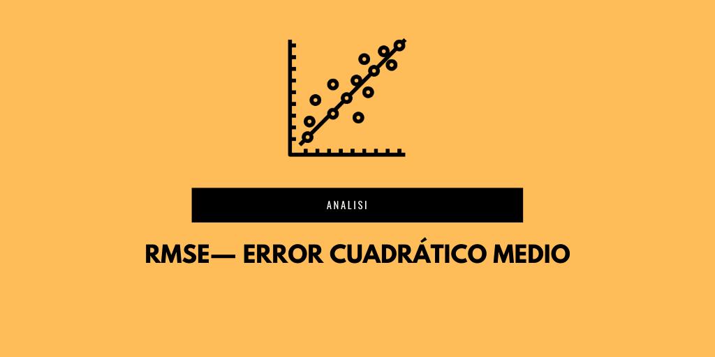 RMSE- Error cuadrático medio