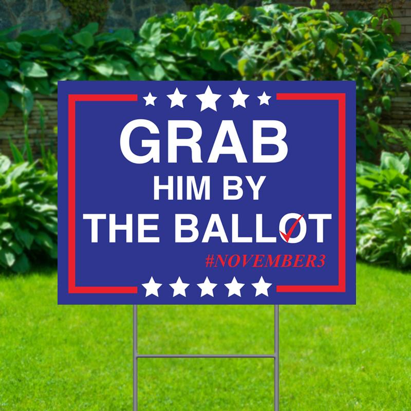 Grab Him By The Ballot November Yard Signs