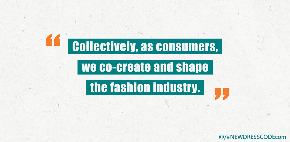 Collectively, as consumers, we co-create and shape the fashion industry.