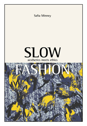 Slow Fashion: Aesthetics Meets Ethics by Safia Minney book cover