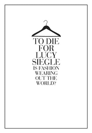 To Die For: Is Fashion Wearing Out the World? by Lucy Siegle book cover