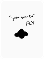 """""""You're Gonna Die"""" Fly"""