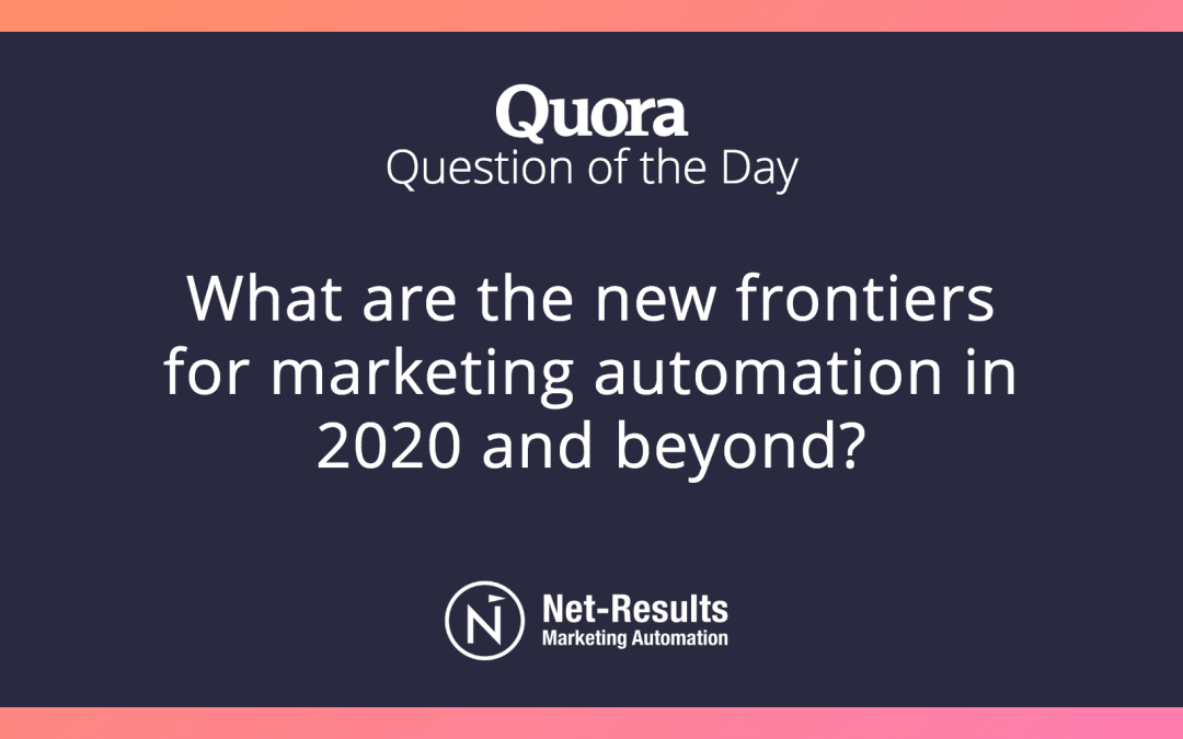 What are the new frontiers for marketing automation in 2020 and beyond?