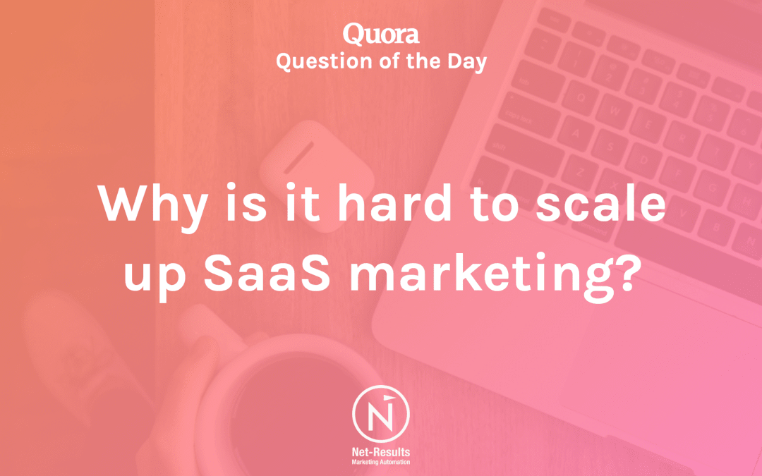 Why is it hard to scale up SaaS marketing?