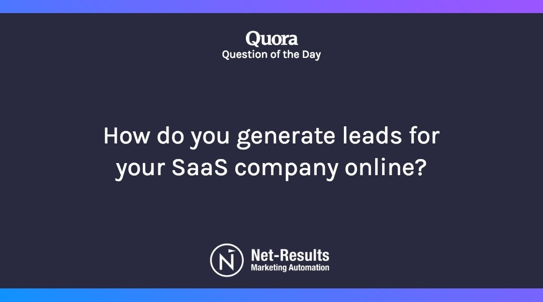 How do you generate leads for your SaaS company online?