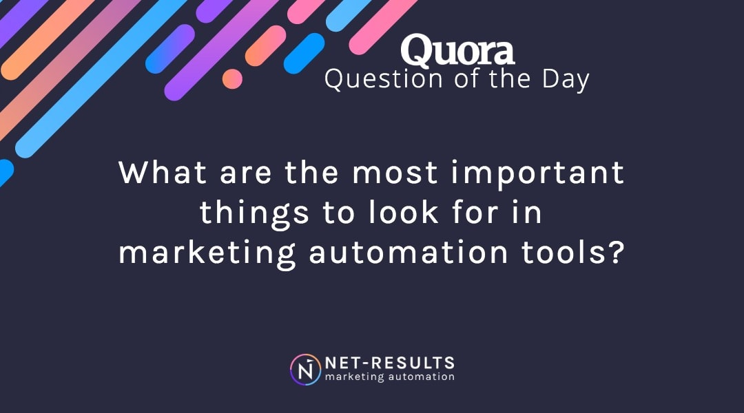 What are the most important things to look for in marketing automation tools?
