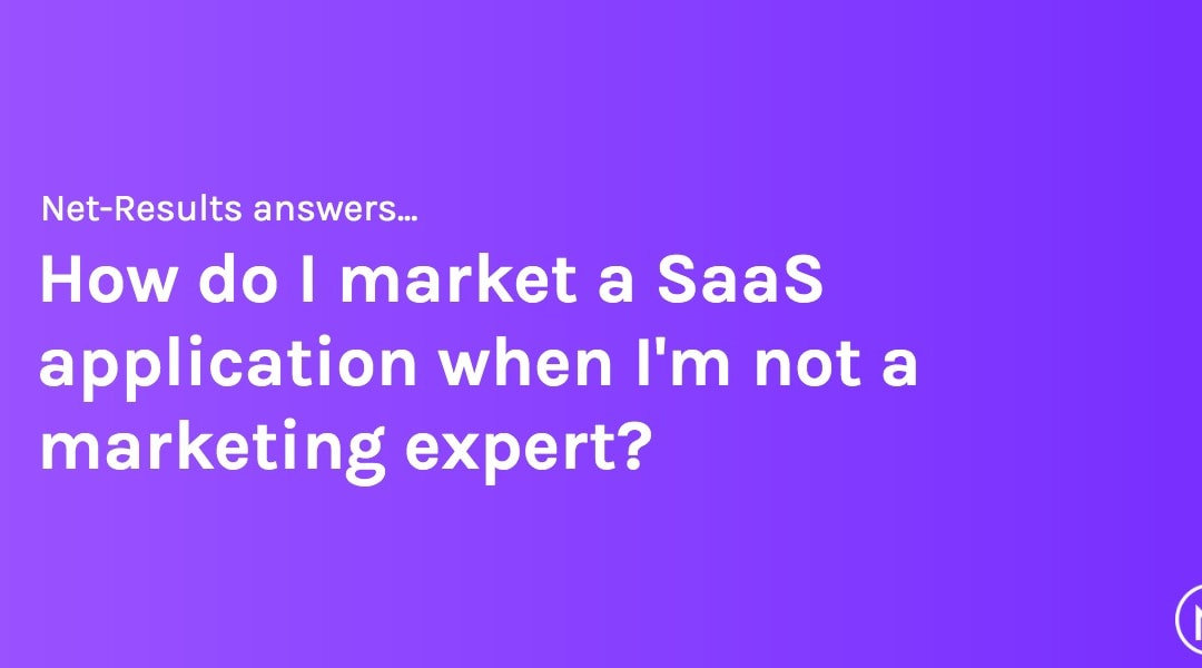 How do I market a SaaS application when I'm not a marketing expert?