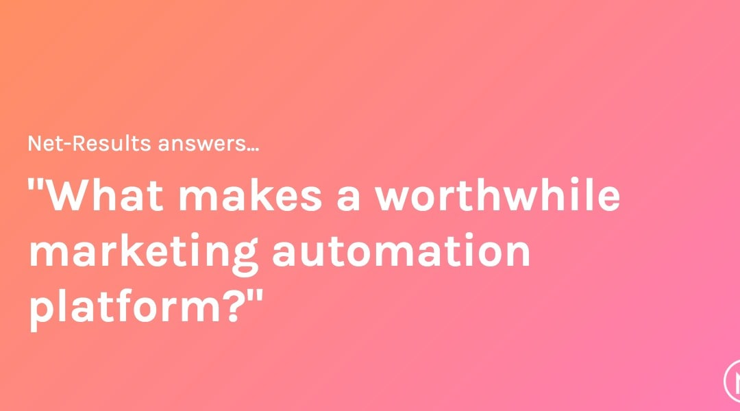 What makes a worthwhile marketing automation platform?