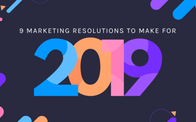 9 Marketing Resolutions You Should Make for 2019