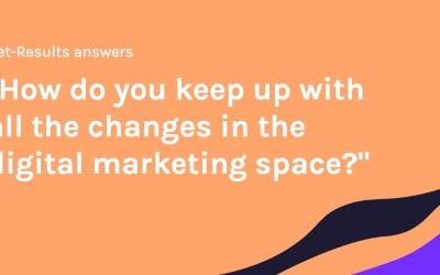 How do you keep up with all the changes in the digital marketing space?