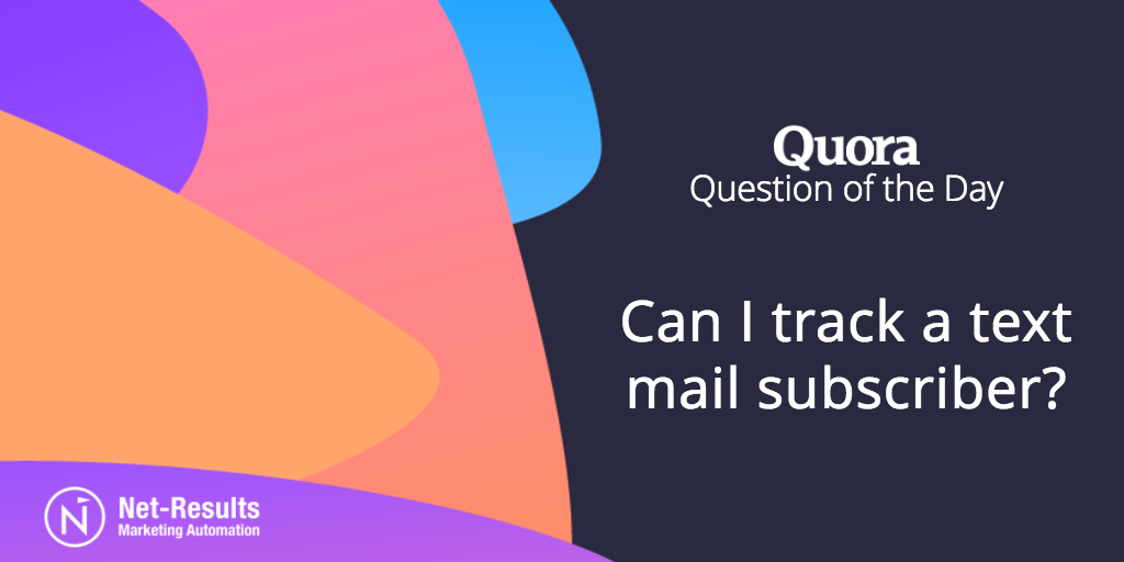 Can I track a text mail subscriber?