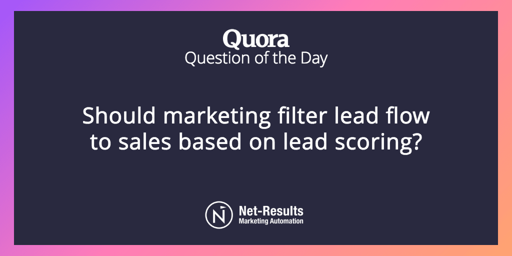 Should marketing filter lead flow to sales based on lead scoring?