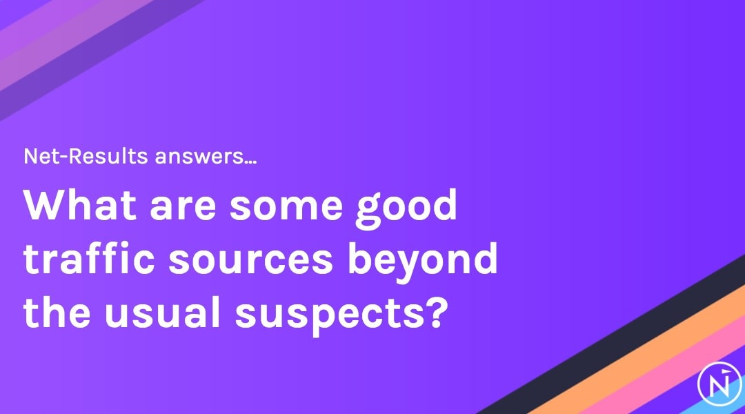 What are some good traffic sources beyond the usual suspects?