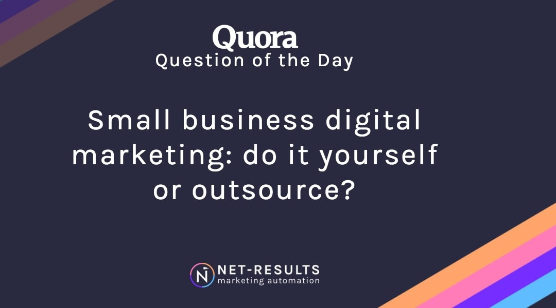 Small business digital marketing: do it yourself or outsource?