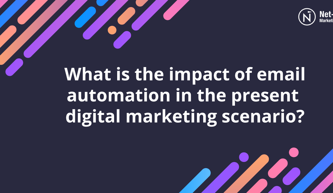 What is the impact of email automation in the present digital marketing scenario?