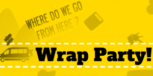 "A graphic for the Wrap party, with elements from the film poster and a headline saying ""WRAP PARTY"""