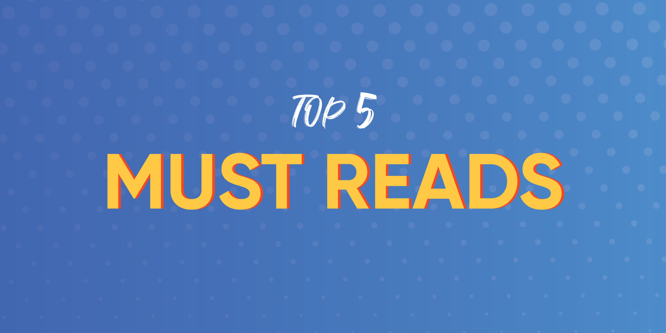 Top 5 Must Reads