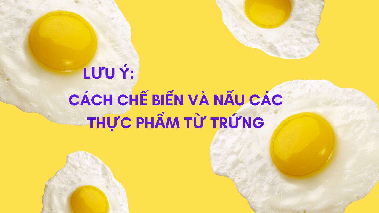 Cách chế biến và nấu các thực phẩm từ trứng