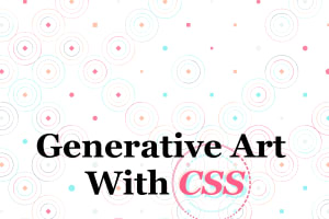 screenshot of Generative Art With CSS