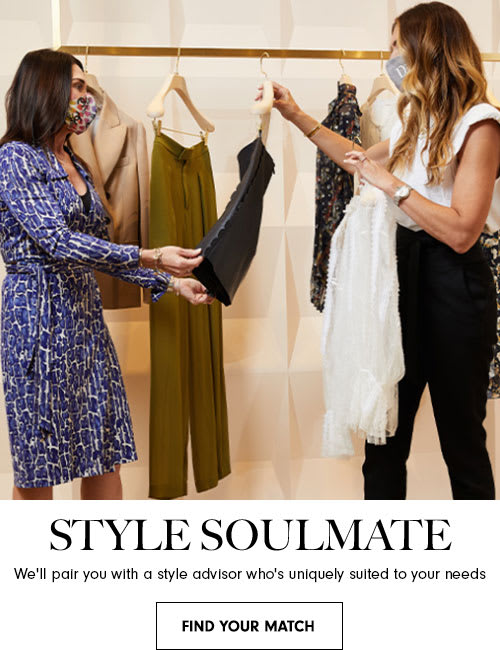 Style Soulmate. We'll pair you with a style advisor who's uniquely suited to your needs