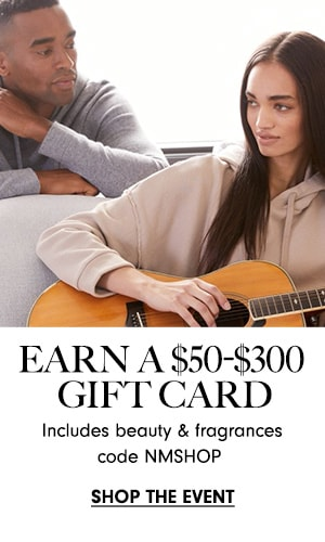 Limited Time! Earn a $50-$300 Gift Card | Includes beauty and fragrances - code NMSHOP