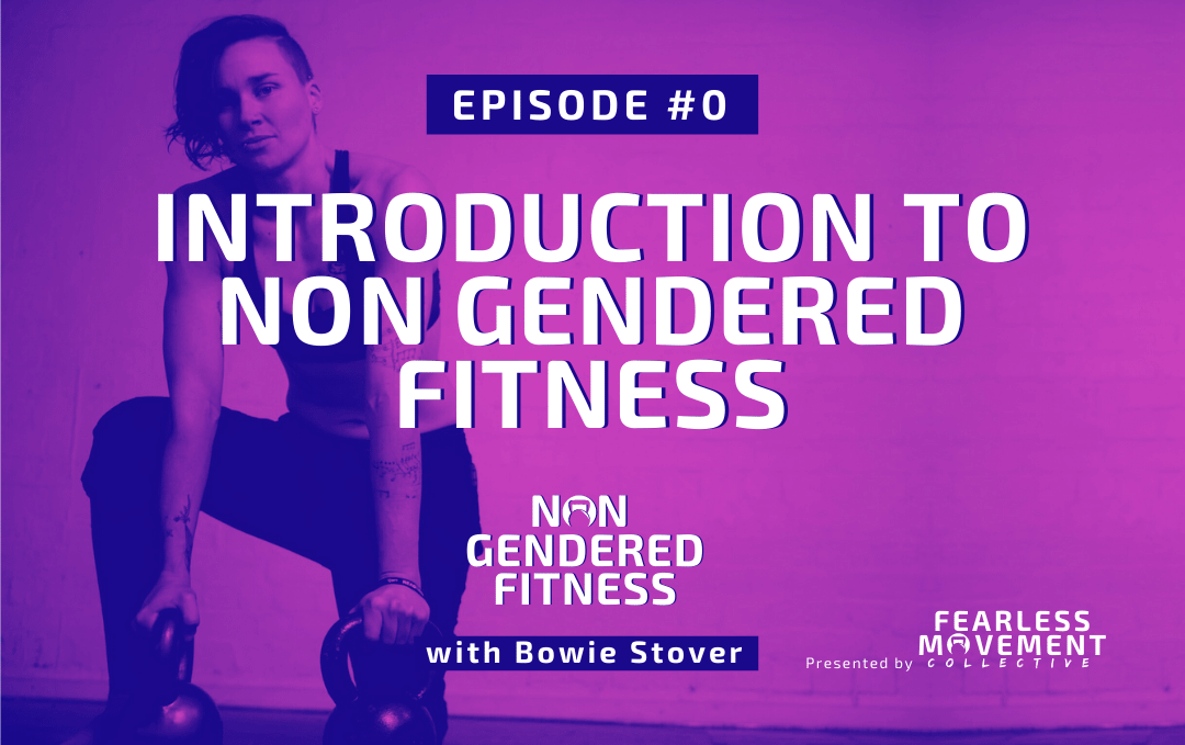 [Episode 00] Introduction to Non Gendered Fitness