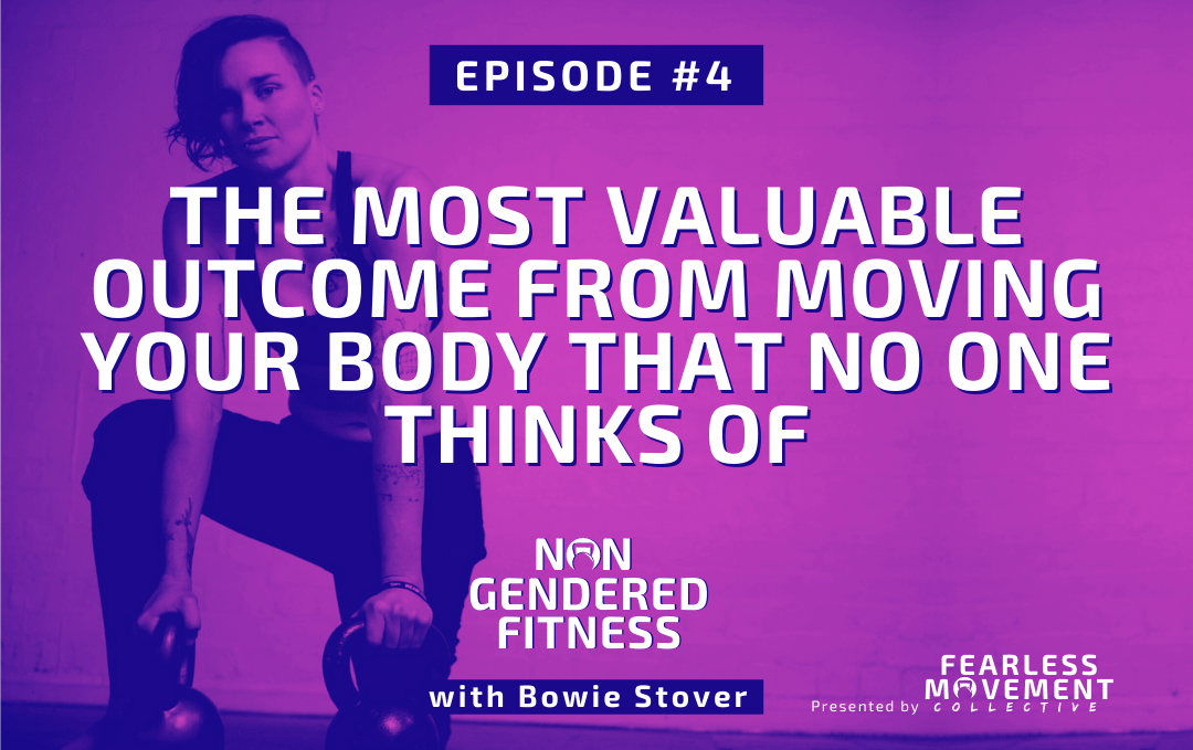 [Episode 04] The Most Valuable Outcome From Moving Your Body That No One Thinks Of