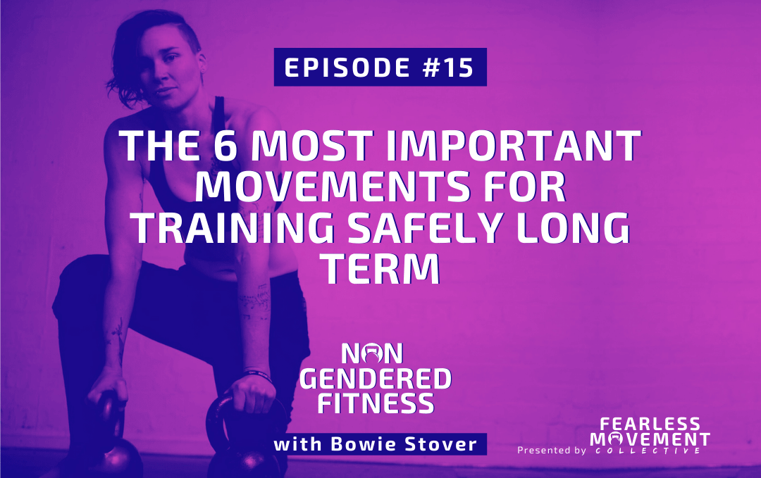 [Episode 15] The 6 Most Important Movements For Training Safely Long Term